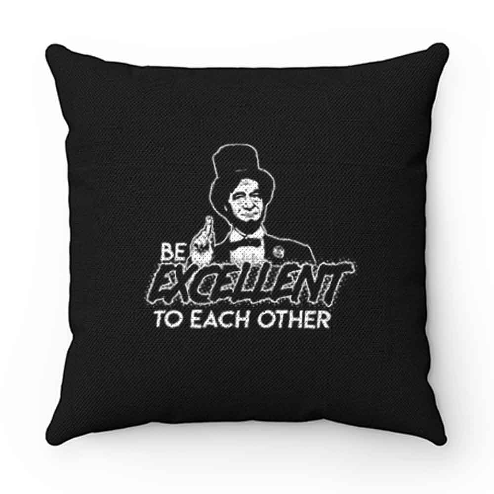 Be Excellent To Each Other Pillow Case Cover