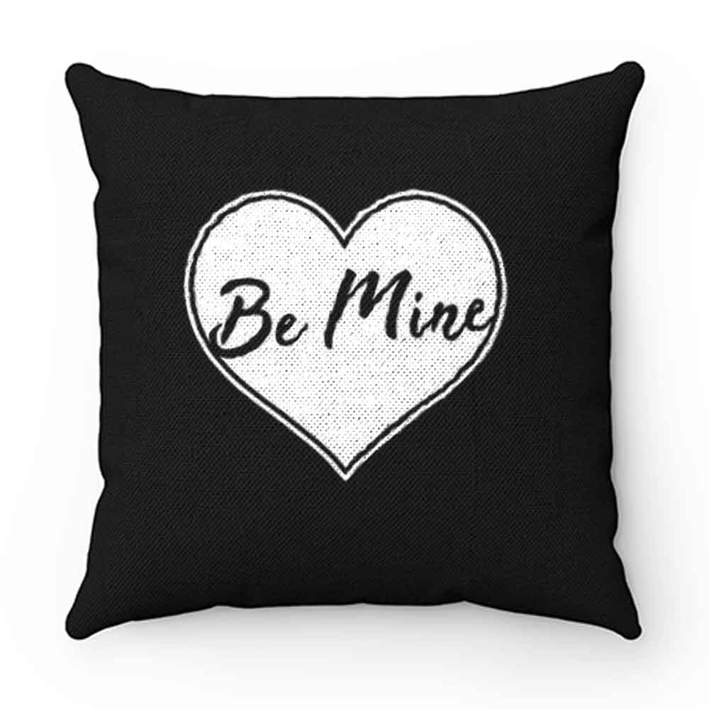 Be Mine Love Pillow Case Cover
