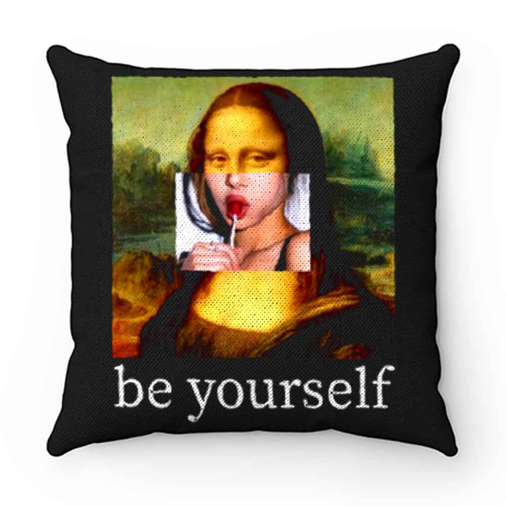 Be yourself Mona Lisa Funny Art Parody Monalisa Pillow Case Cover