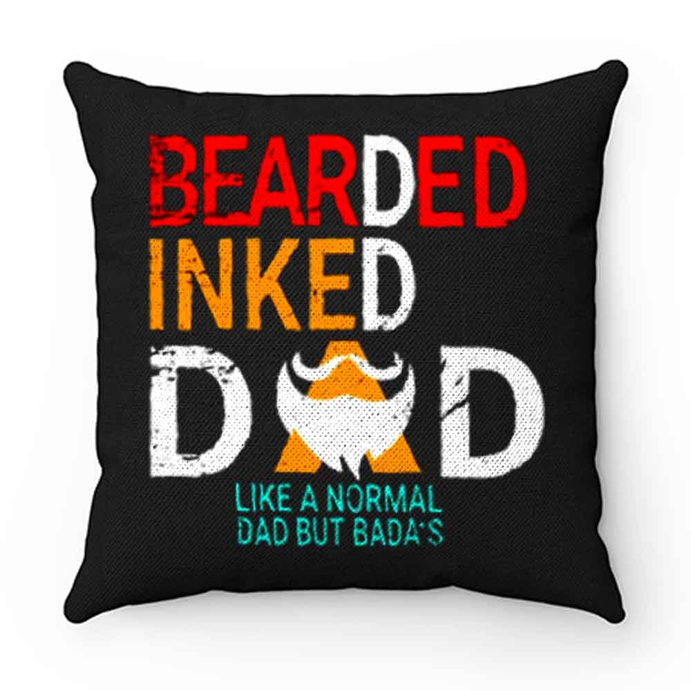 Bearded Inked Dad Like Normal Dad But Badas Pillow Case Cover
