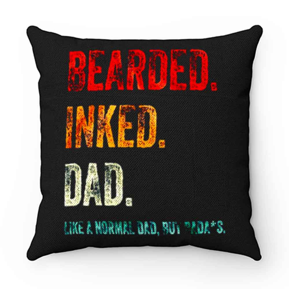 Bearded Inked Dad Like Normal Dad But Badass Vintage Tattoo Dad Pillow Case Cover