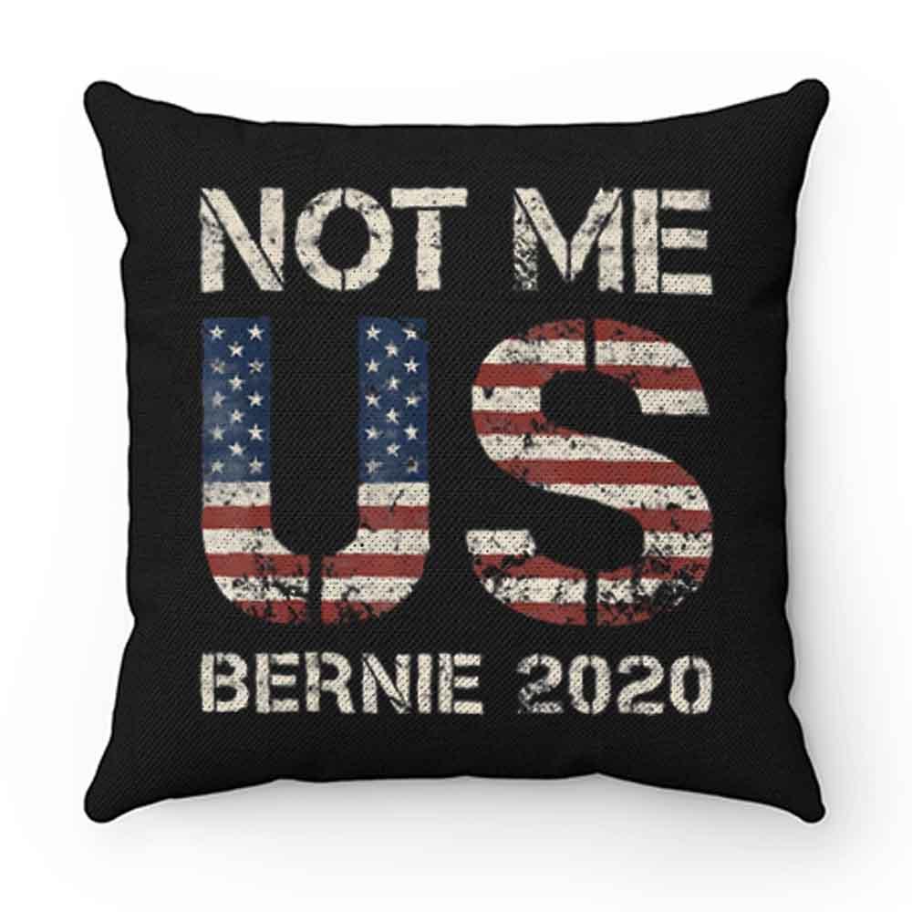 Bernie 2020 Not Me US Bernie Sanders Pillow Case Cover