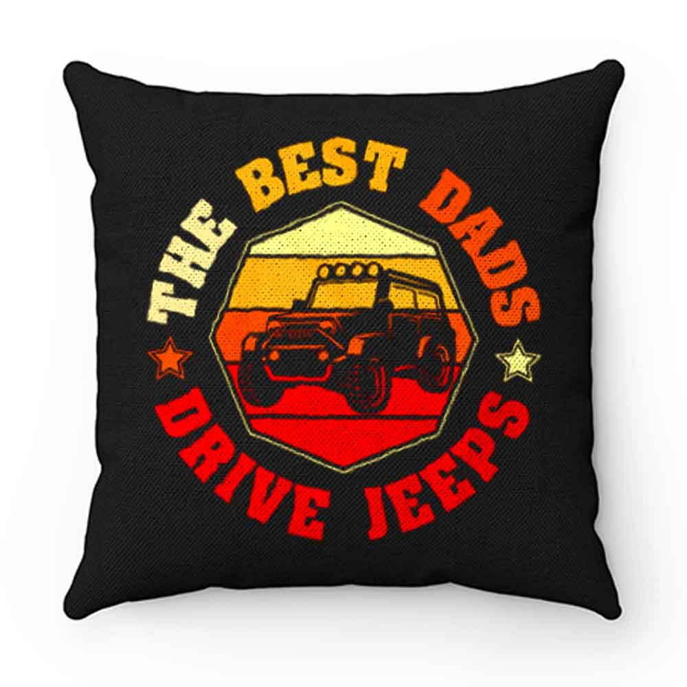 Best Dads Drive Jeeps Funny Vintage Jeep Lover Pillow Case Cover