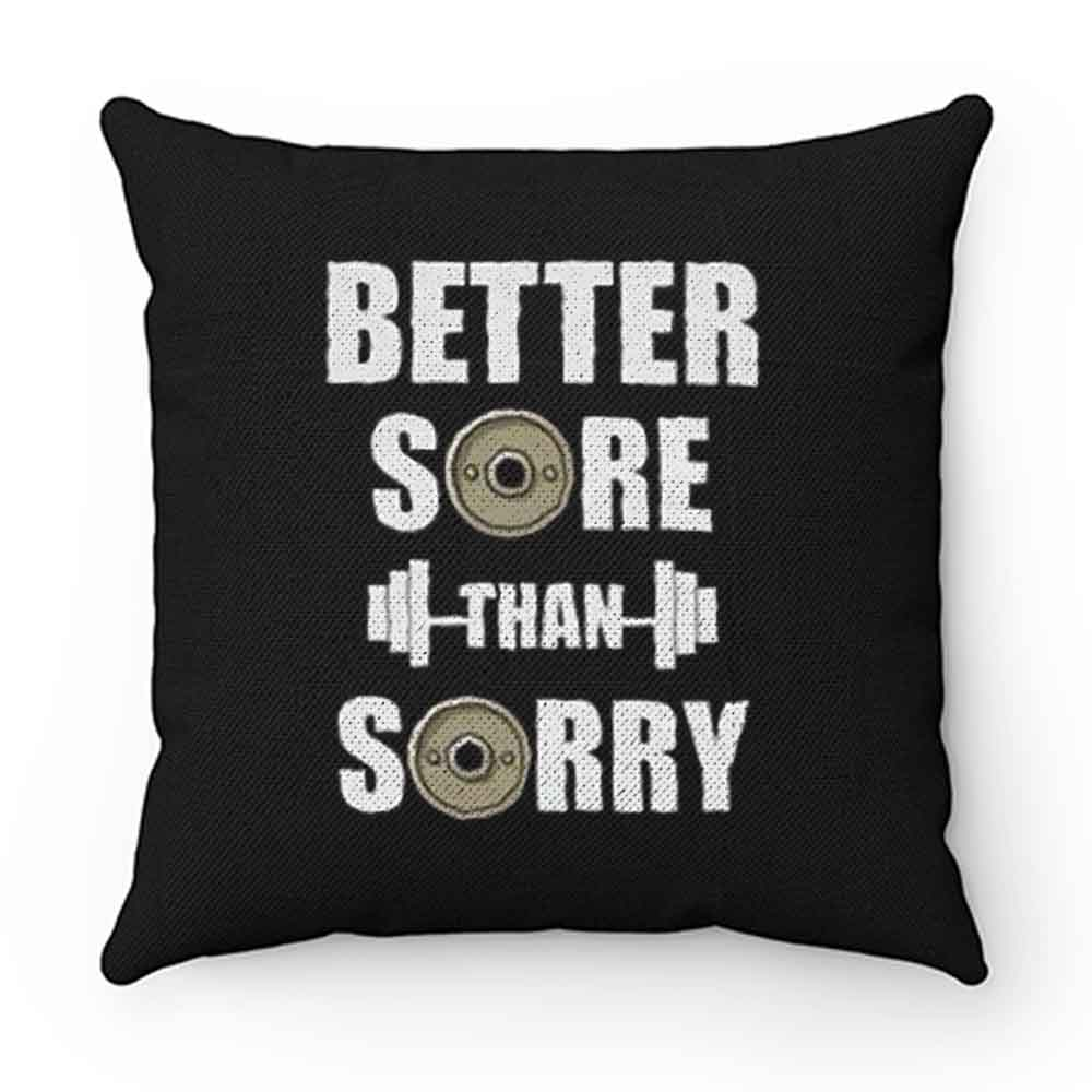 Better Sore Than Sorry fitness Weightlifting Pillow Case Cover