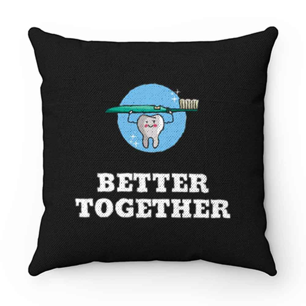 Better Together Dentists Quotes Pillow Case Cover