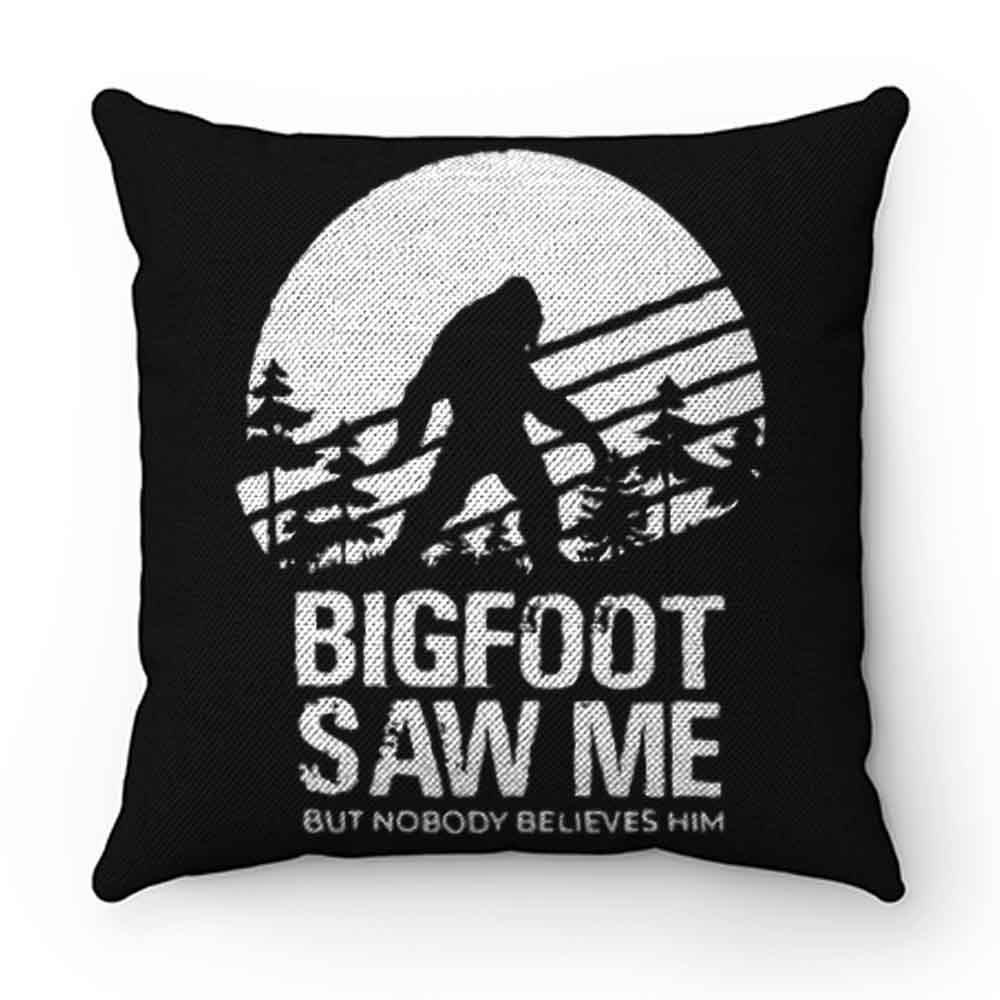 Bigfoot Saw Me But Nobody Believes Him Pillow Case Cover