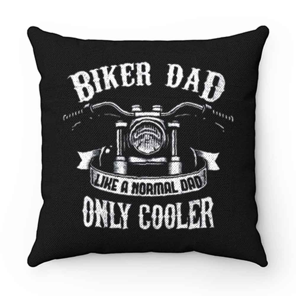 Biker Dad Like A Normal Dad Only Cooler Motorcycle Pillow Case Cover