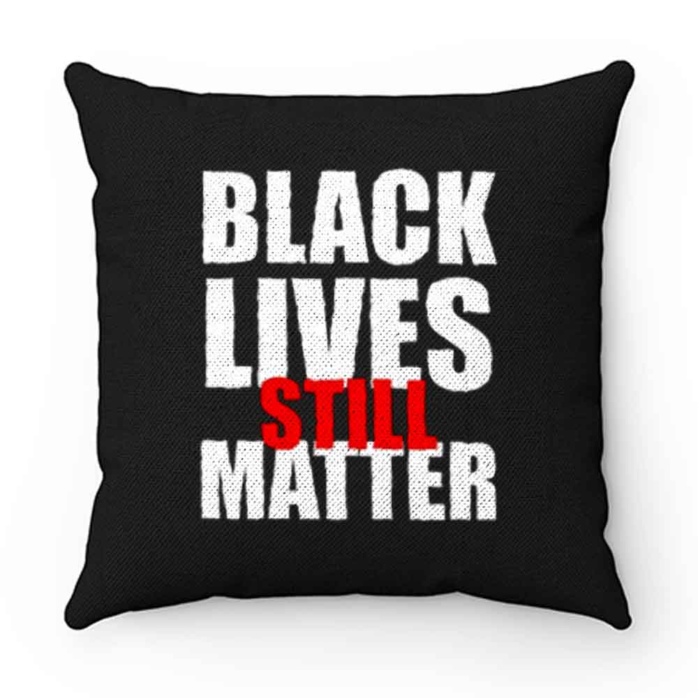Black Lives Still Matter Pro Black Anti Racist Cop Killing Pillow Case Cover