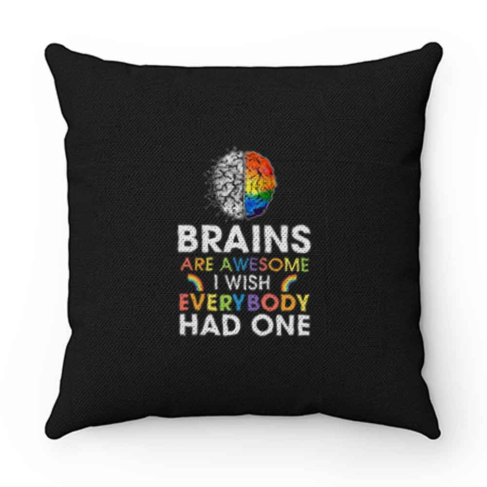 Brains Are Awesome I Wish Everybody Had One Pillow Case Cover