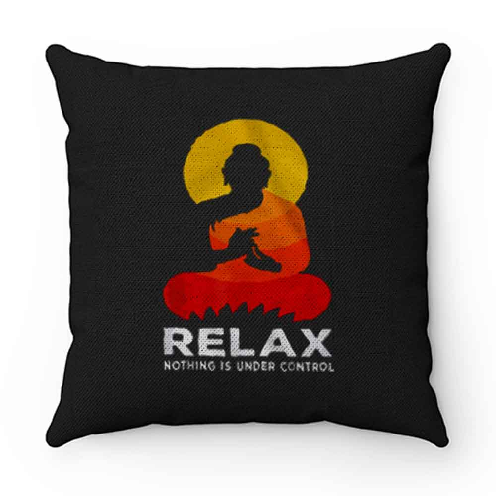 Buddha Nothing Is Under Control Relax Pillow Case Cover