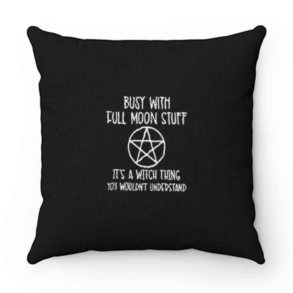 Busy With Full Moon Stuff Its A Witch Thing You Wouldnt Understand Pillow Case Cover