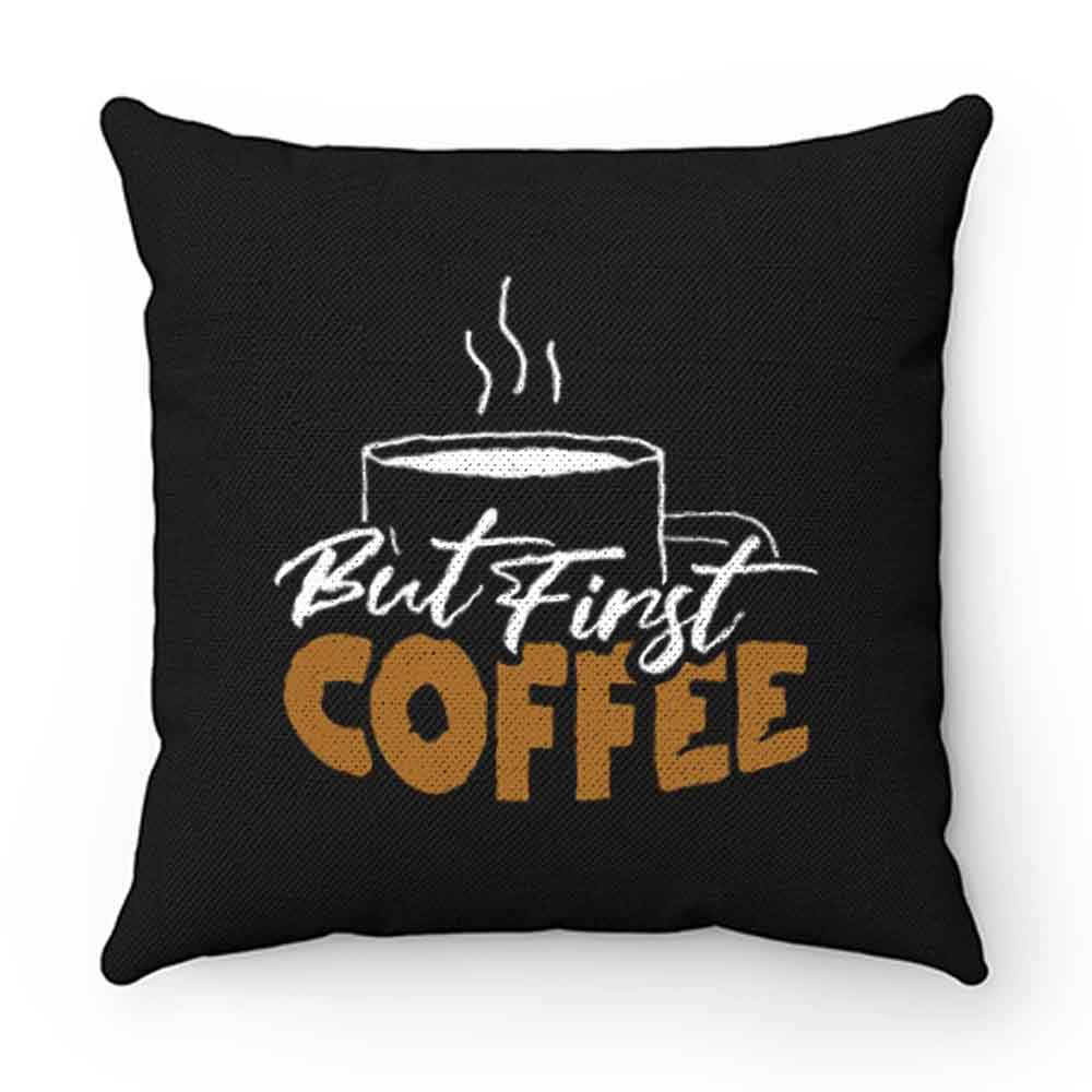 But First Coffee Gift For Mom Coffee Lover Pillow Case Cover