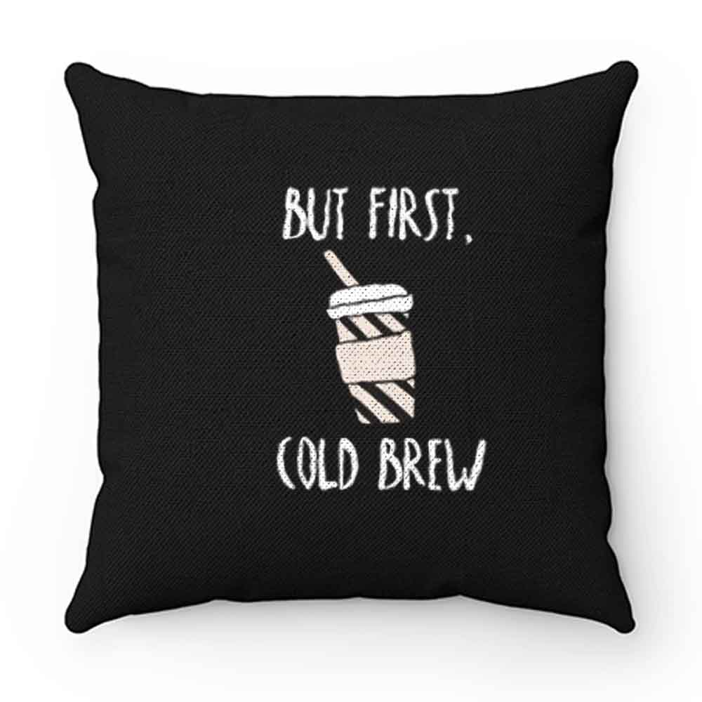 But First Cold Brew Pillow Case Cover