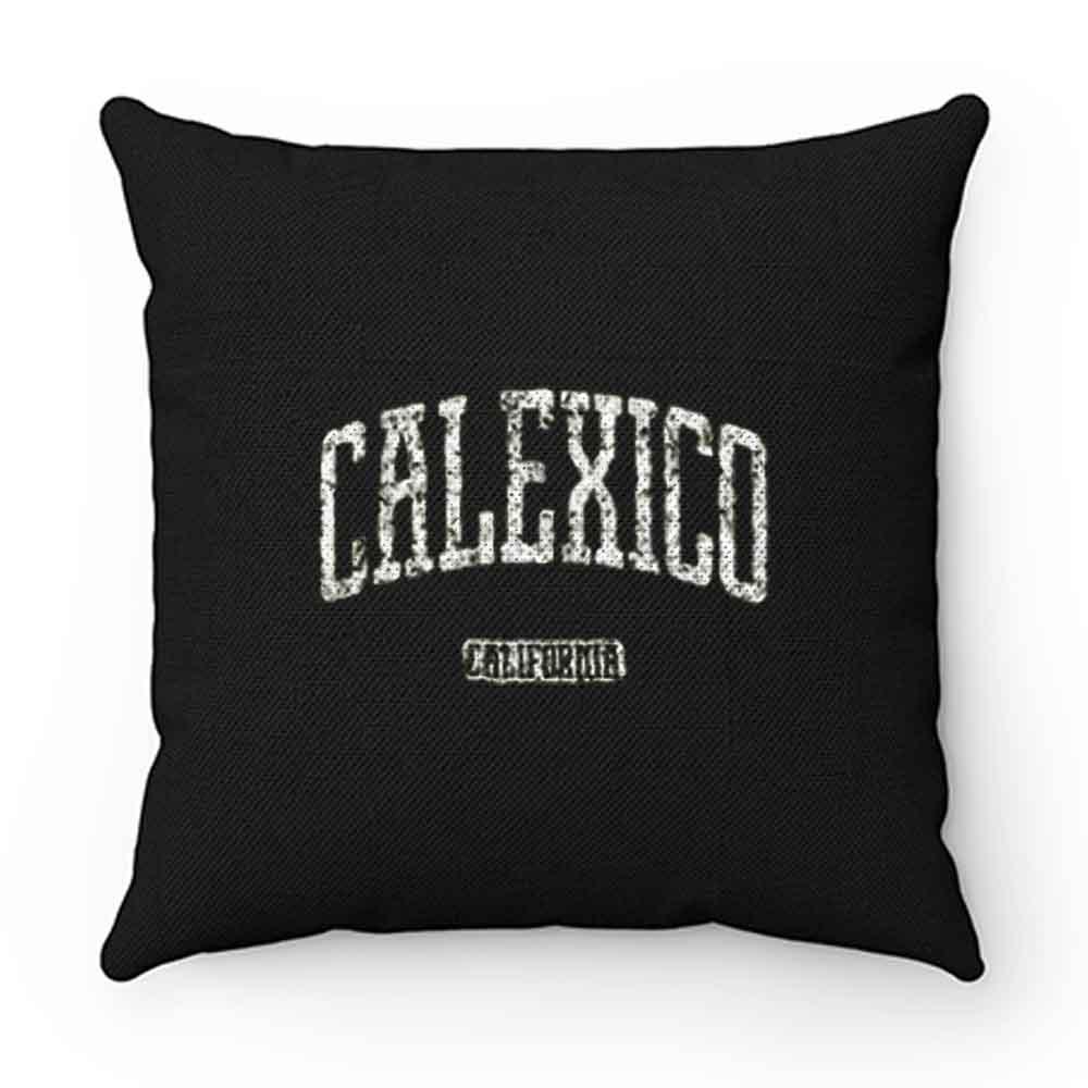 Calexico California Pillow Case Cover