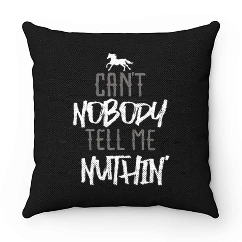 Cant Nobody Tell Me Nuthin Pillow Case Cover
