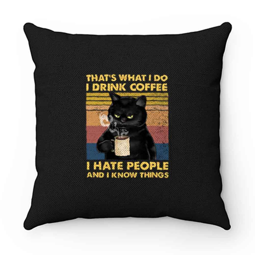 Cat Thats What I Do I Drink Coffee I Hate People And I Know Things Pillow Case Cover