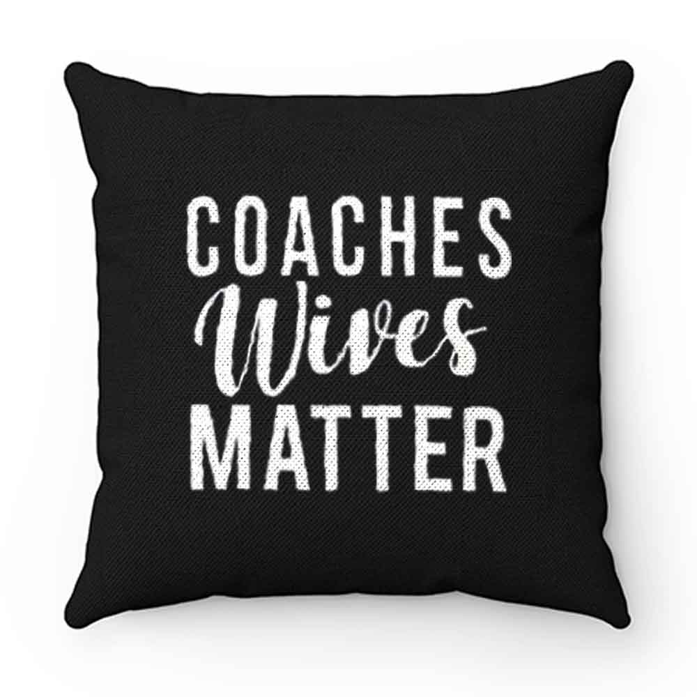 Coaches Wives Matters Pillow Case Cover