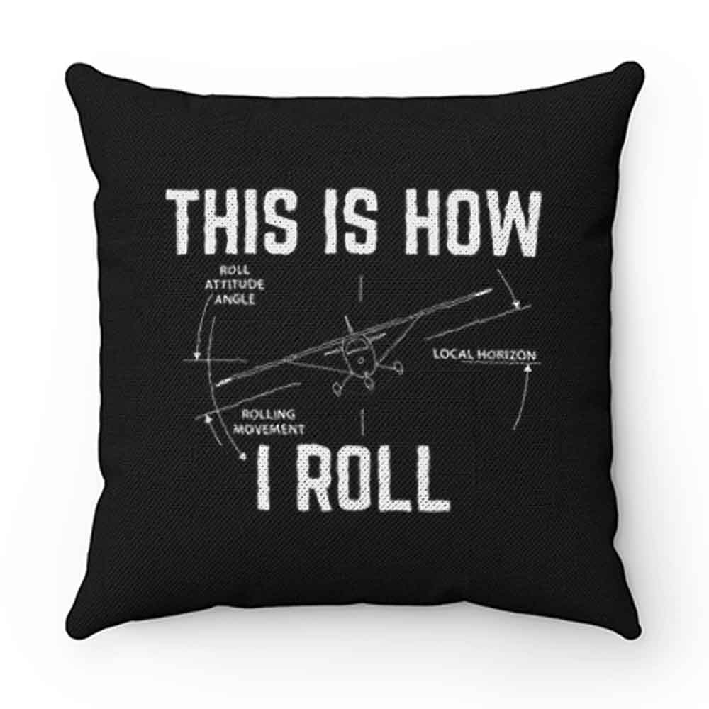 Cockpit And Flying Fans This Is How I Roll Pillow Case Cover