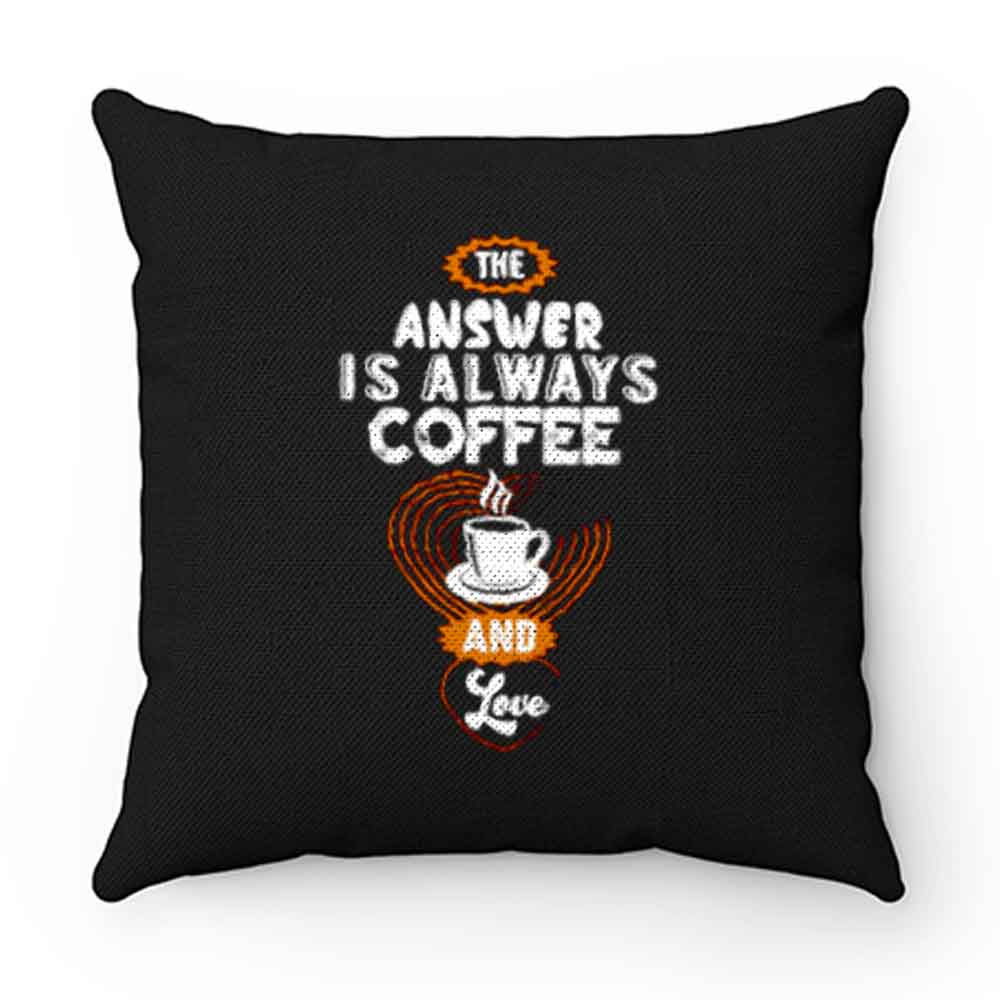 Coffee is Always the Answer Pillow Case Cover