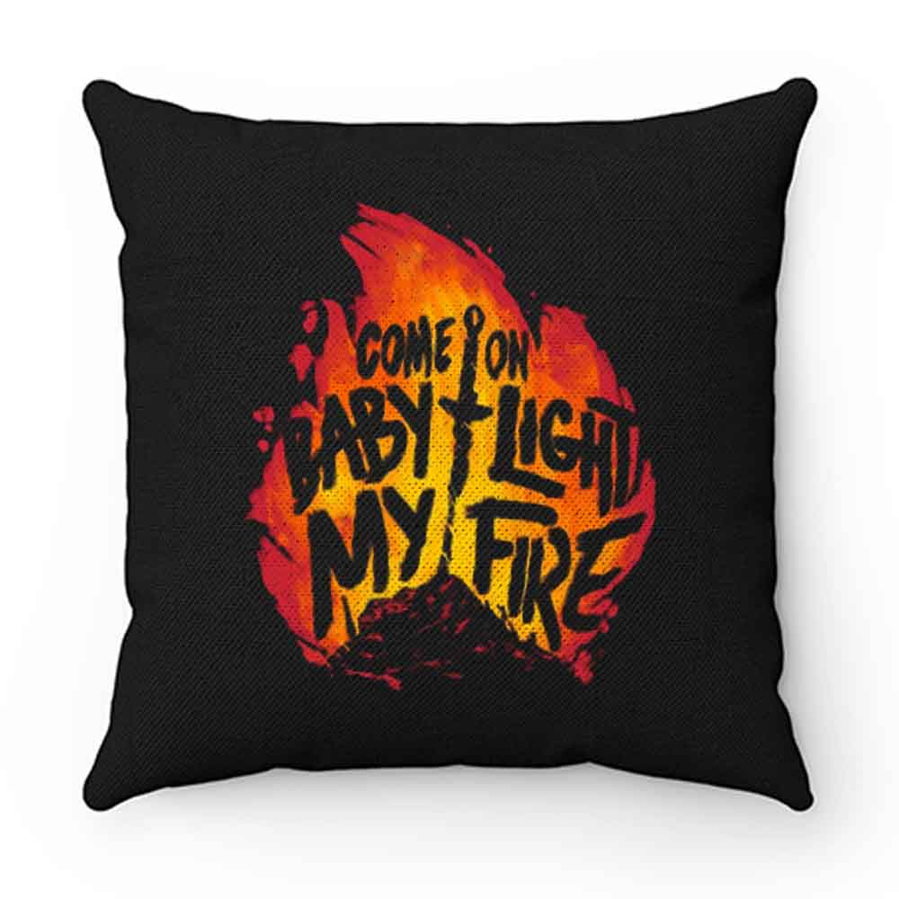 Come On Baby Light My Fire Pillow Case Cover