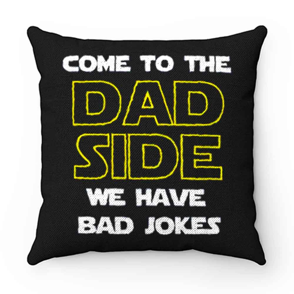 Come To The Dad Side We Have Bad Jokes Fathers Day Pillow Case Cover