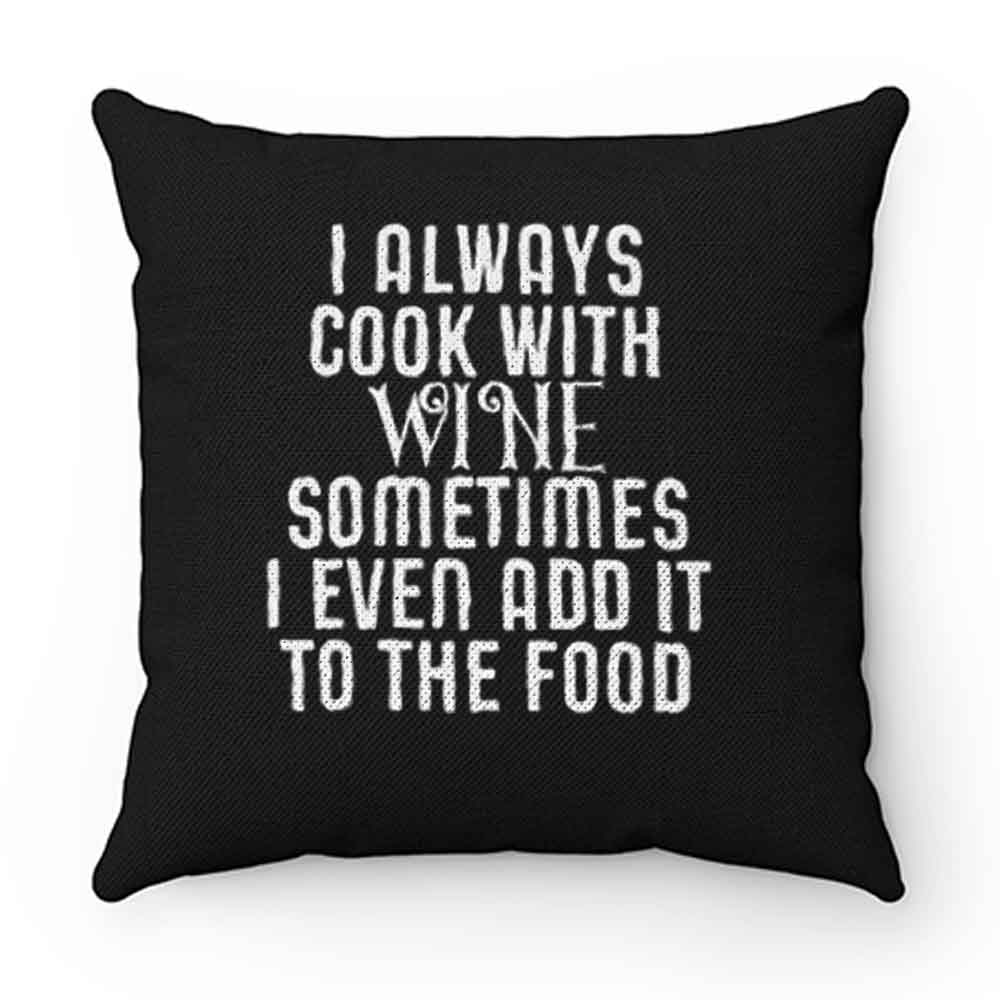 Cooking With Wine Sometimes I even Add it To the food Pillow Case Cover