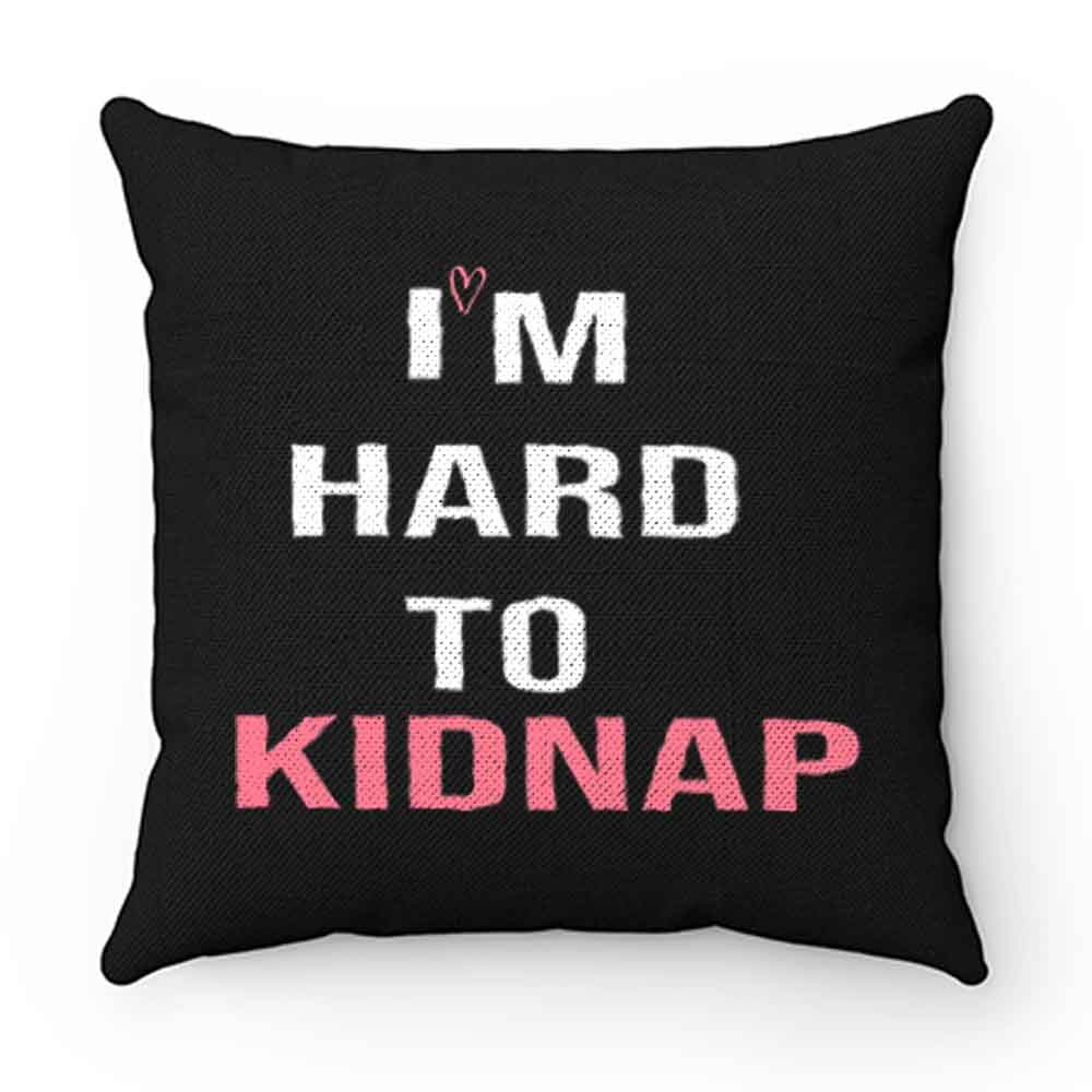 Copy Of Im Hard To Kidnap Funny Qoutes Pillow Case Cover