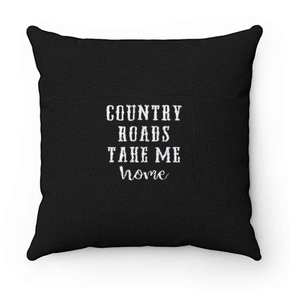 Country Roads Take Me Home Pillow Case Cover