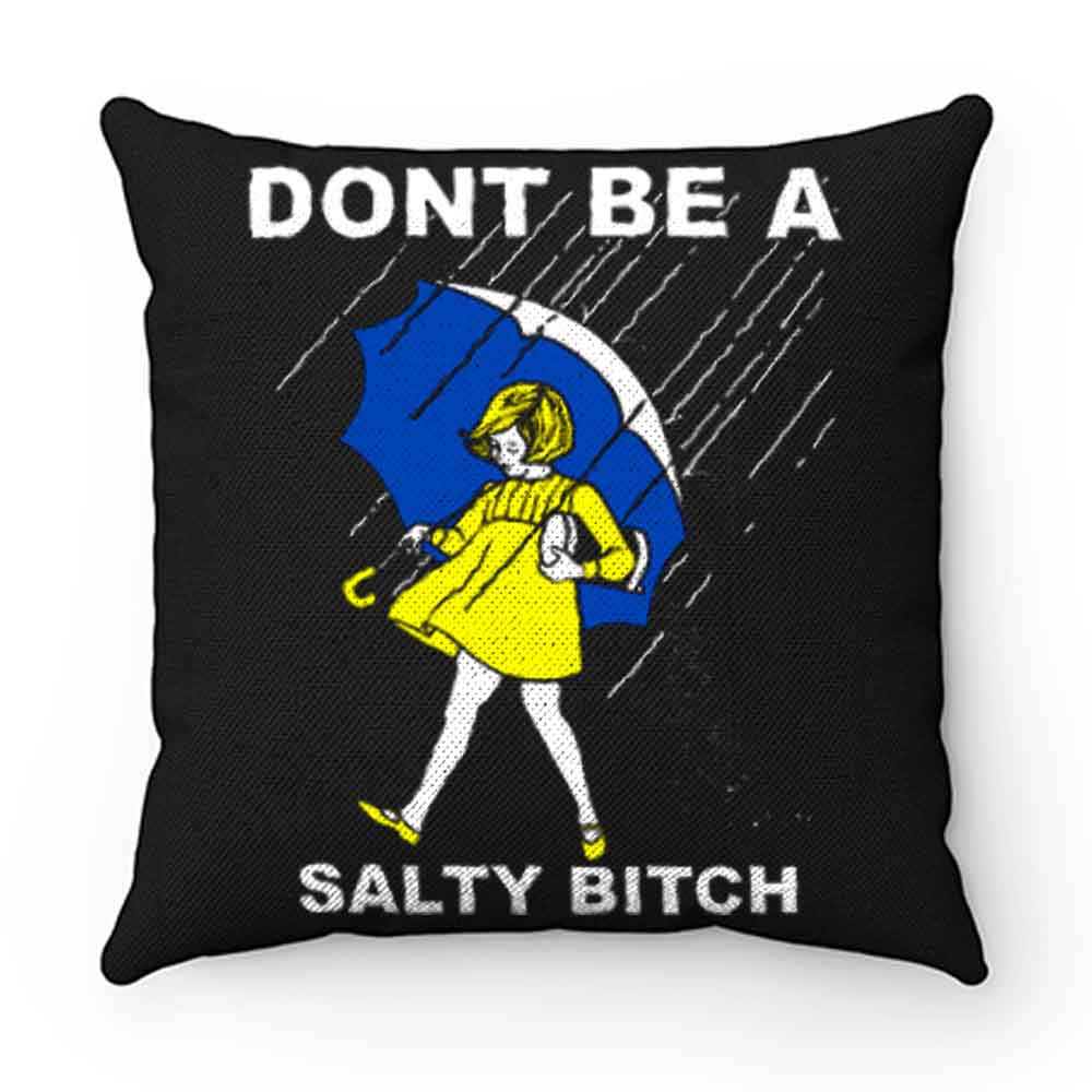 DONT BE A SALTY BITCH Funny Must Have Assorted Pillow Case Cover