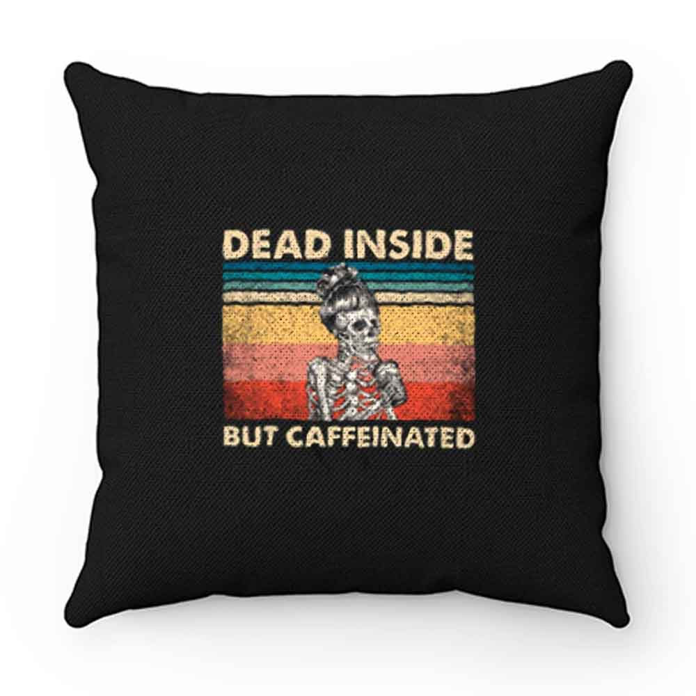 Dead Inside But Caffeinated Pillow Case Cover