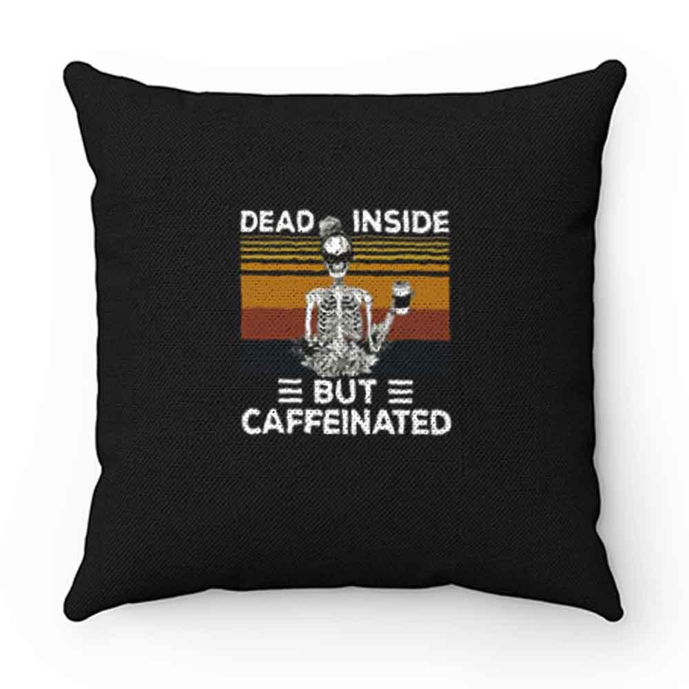 Dead Inside But Caffeine Skull Pillow Case Cover
