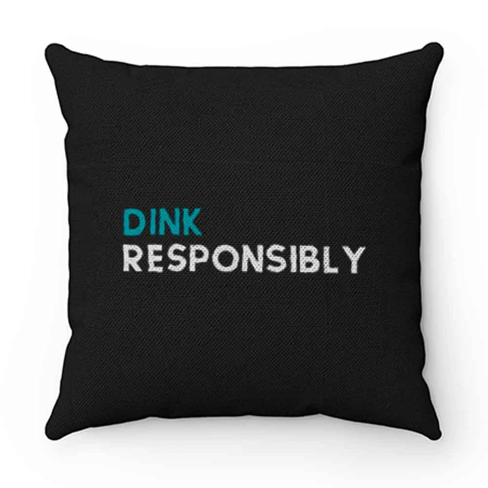 Dink Responsibly Pillow Case Cover