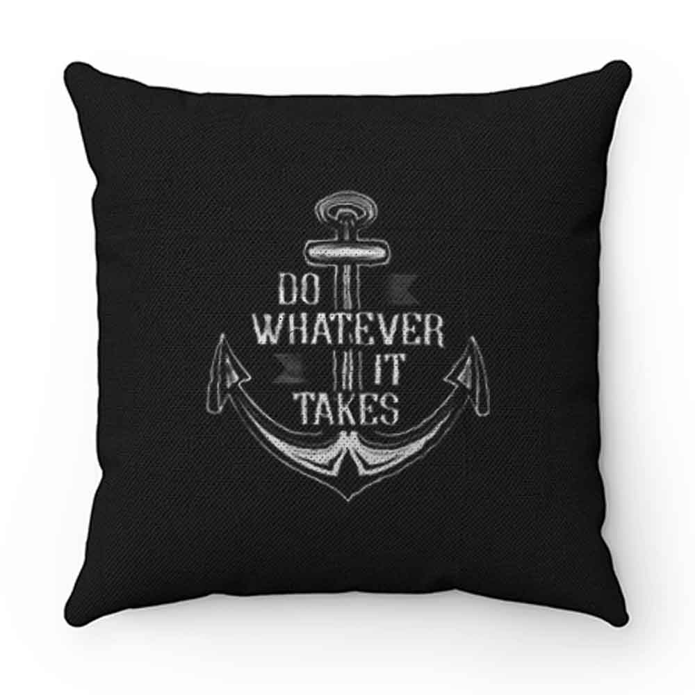 Do Whatever It Takes Anchor Pillow Case Cover