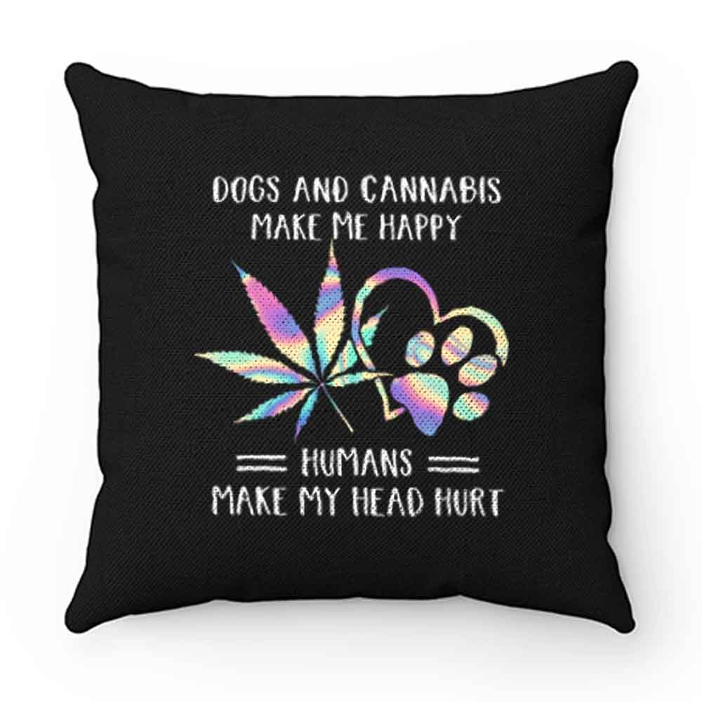 Dogs Cannabis Make Me Happy Humans Make My Head Hurt Pillow Case Cover