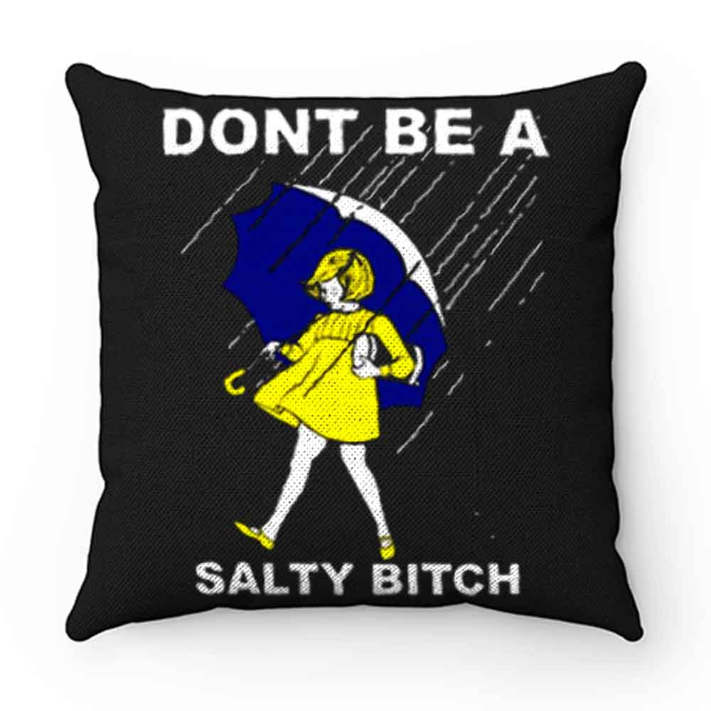 Dont Be A Salty Bitch Funny Morton Pillow Case Cover