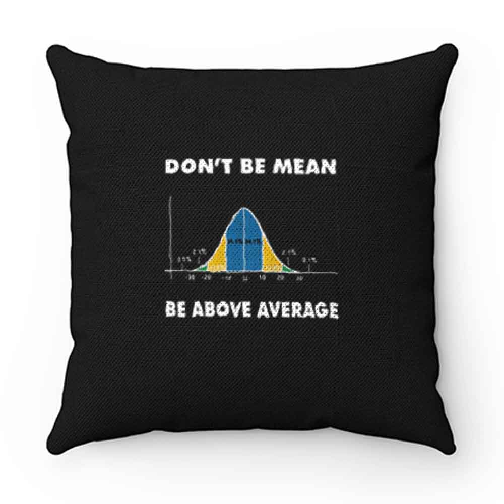 Dont Be Mean Be Above Average Pillow Case Cover