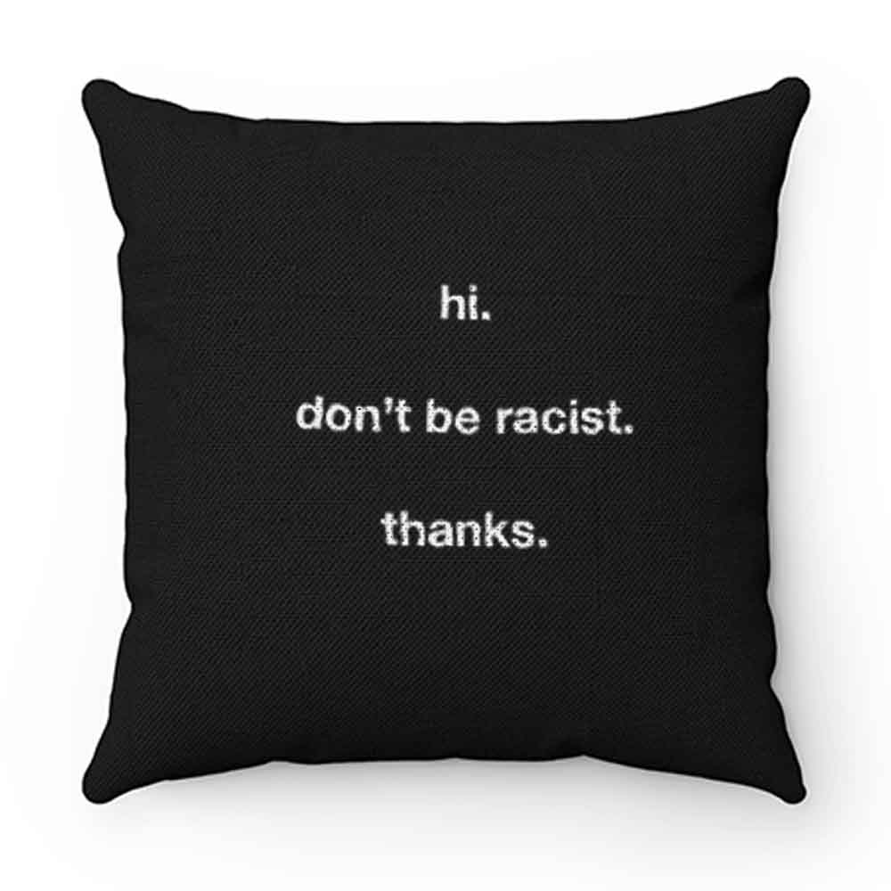 Dont Be Racist Pillow Case Cover
