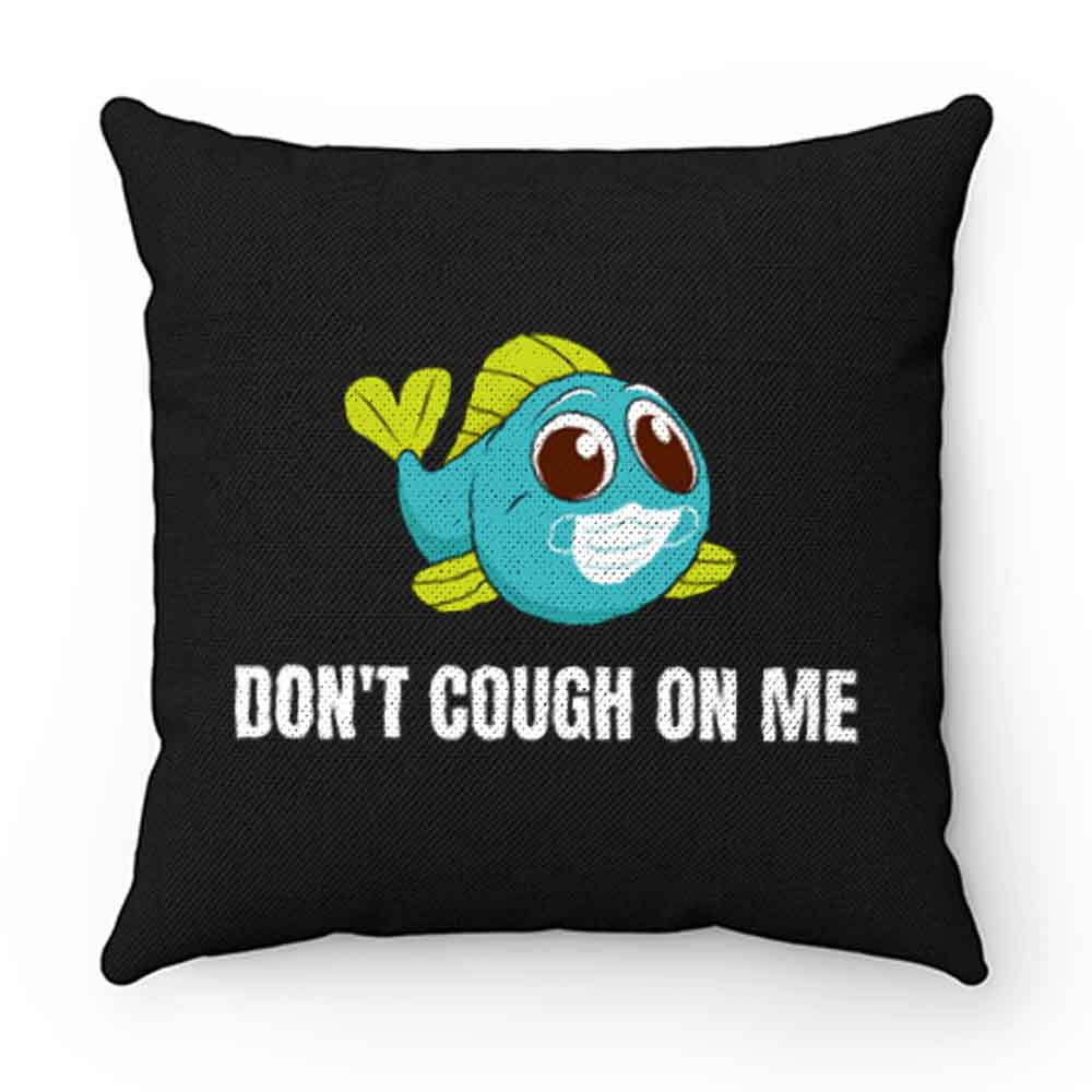 Dont Cough On Me Fishing Pillow Case Cover