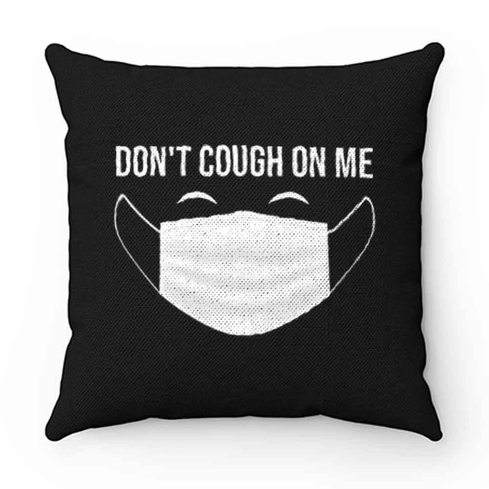 Dont Cough On Me Pillow Case Cover