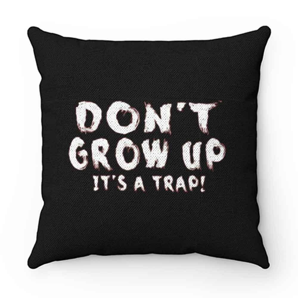 Dont Grow Up Sarcastic Pillow Case Cover