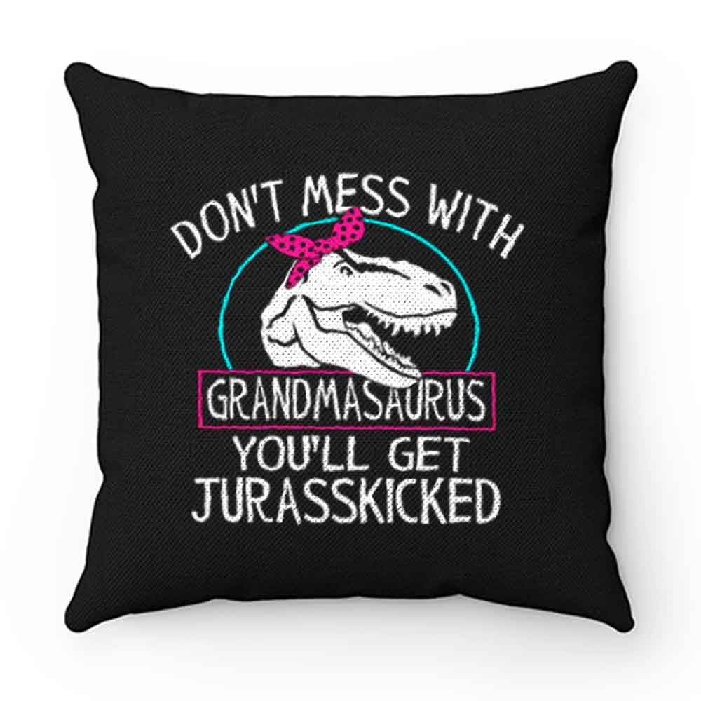 Dont Mess With Grandmasaurus Youll Get Jurasskicked Pillow Case Cover