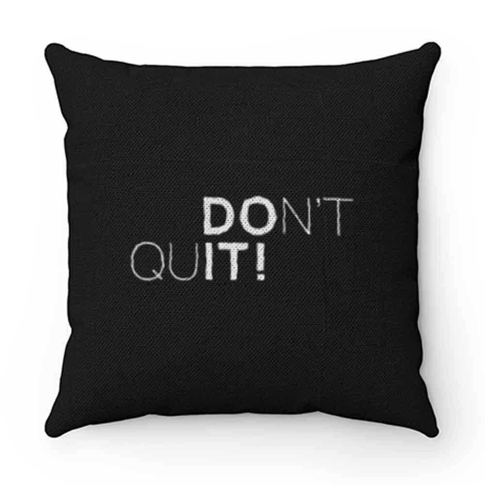Dont Quit Pillow Case Cover