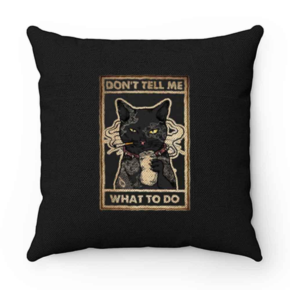 Dont Tell Me What To Do Smokey Cats Pillow Case Cover