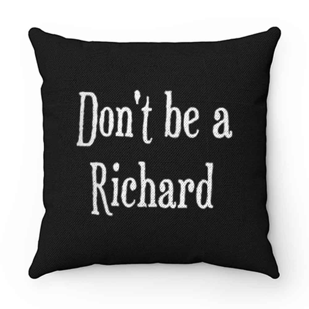 Dont be a jerk Sorry Richard. Pillow Case Cover