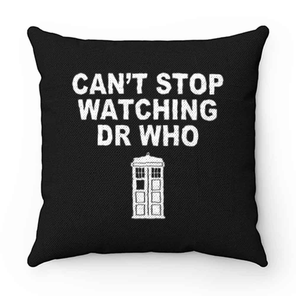 Dr Who cant stop watching novelty Pillow Case Cover