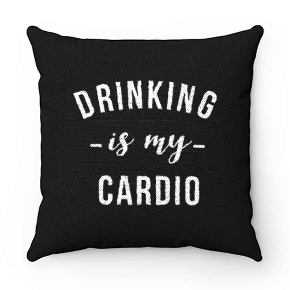 Drinking is My Cardio Pillow Case Cover