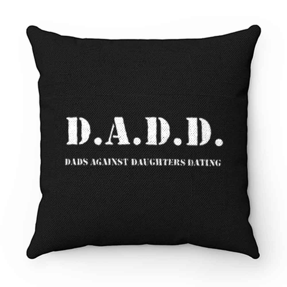 ads Against Daughters Dating Pillow Case Cover