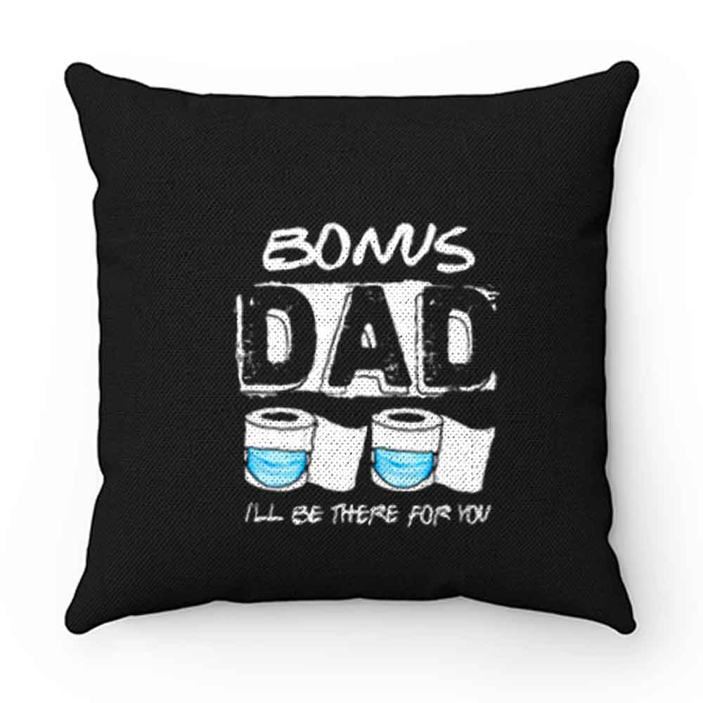 bonus dad i will be there for you Pillow Case Cover