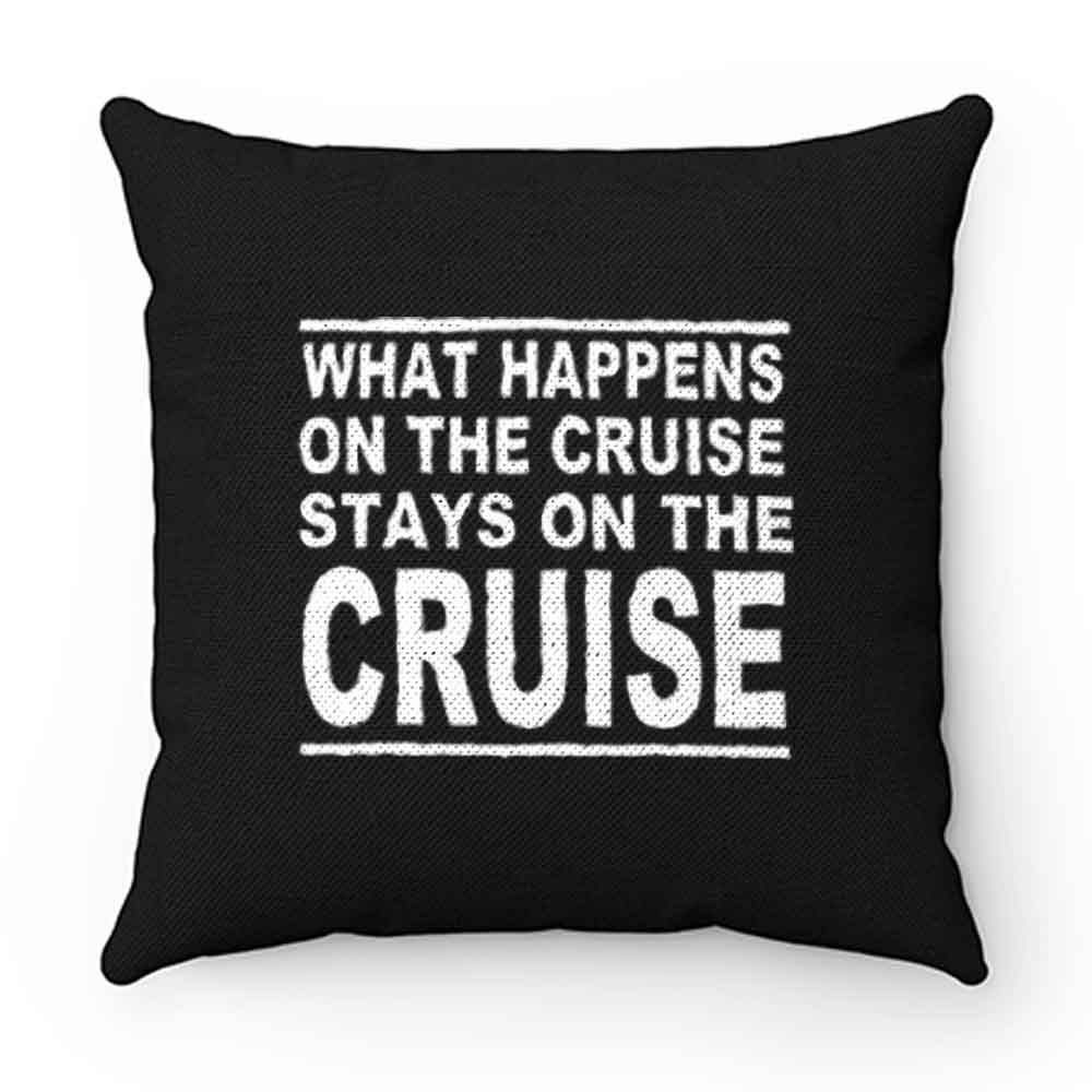 cruise what happens on the cruise Pillow Case Cover