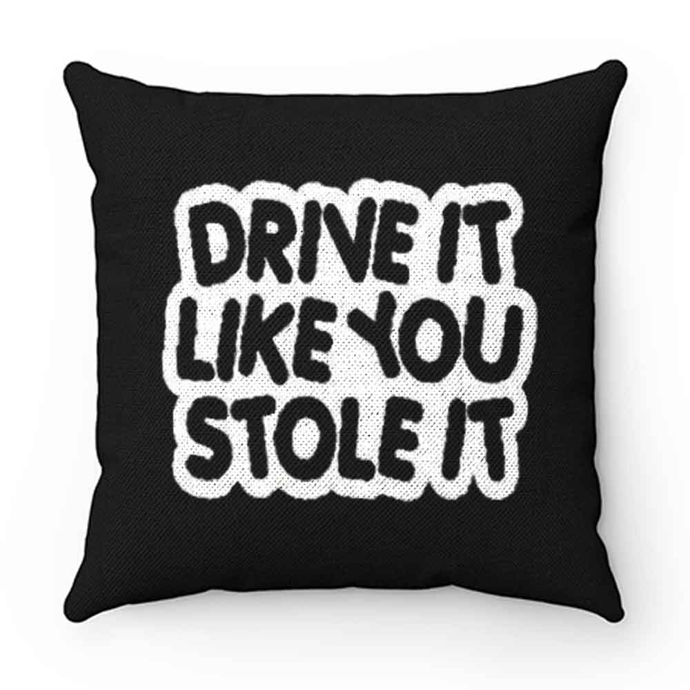 drive it like you stole it Pillow Case Cover